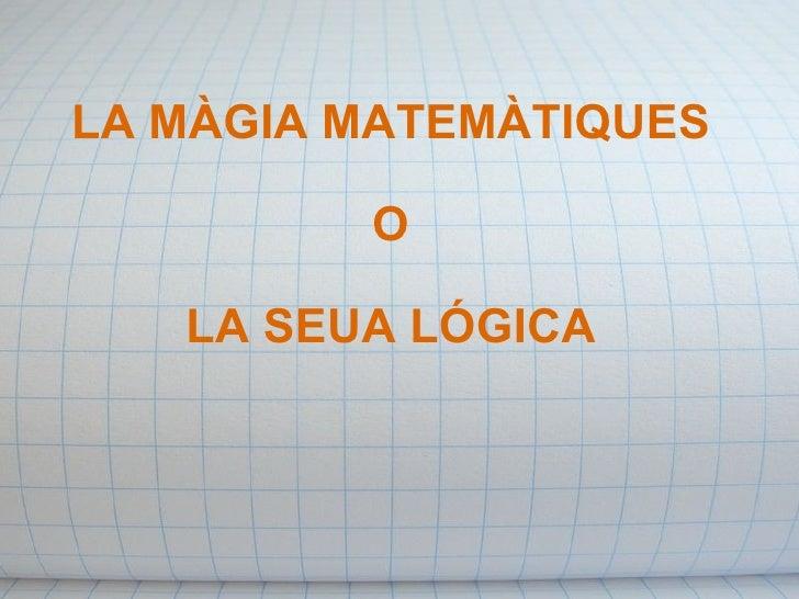 LA MÀGIA MATEMÀTIQUES O LA SEUA LÓGICA