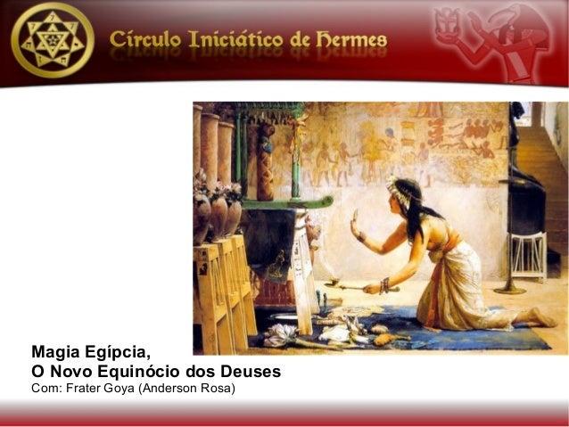 Magia Egípcia,O Novo Equinócio dos DeusesCom: Frater Goya (Anderson Rosa)