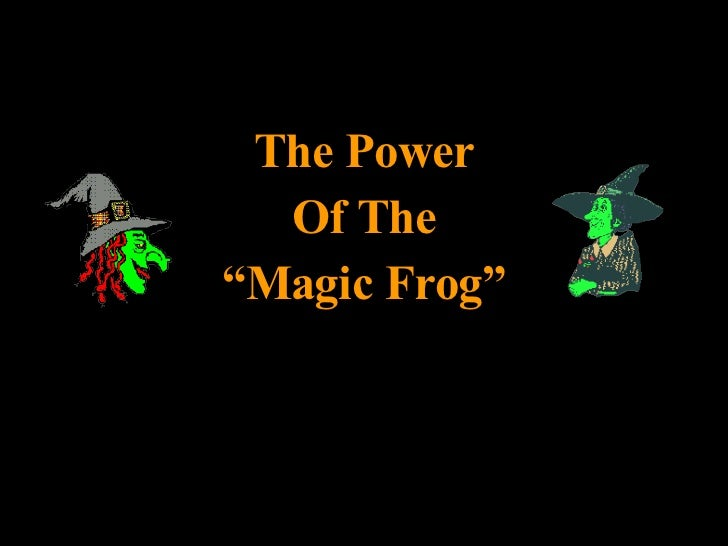 The Power Of The \'Magic Frog\'