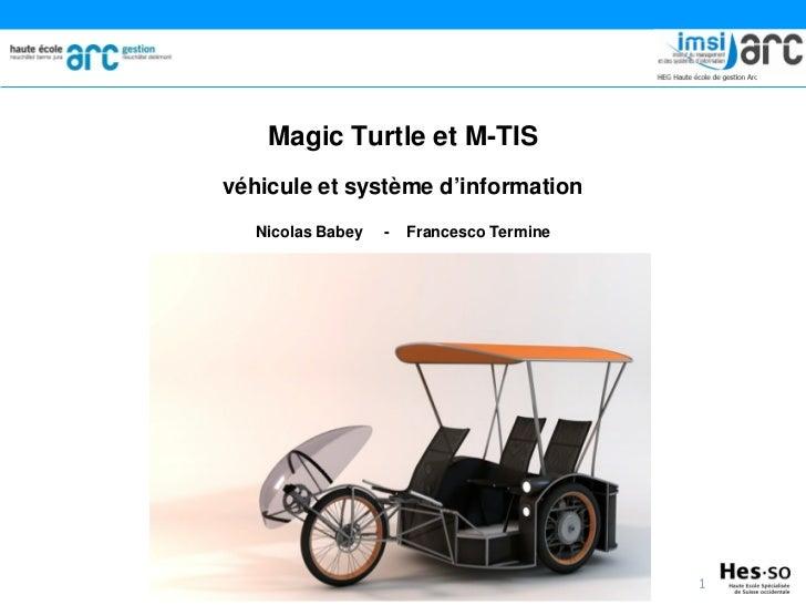 Magic Turtle et M-TISvéhicule et système d'information   Nicolas Babey   -   Francesco Termine                            ...