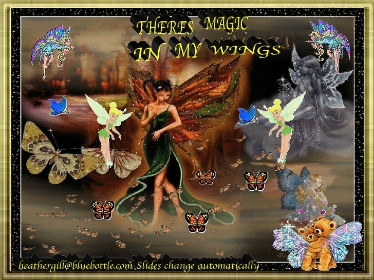 MAGIC IN THERES MY WINGS [email_address] Slides change automatically
