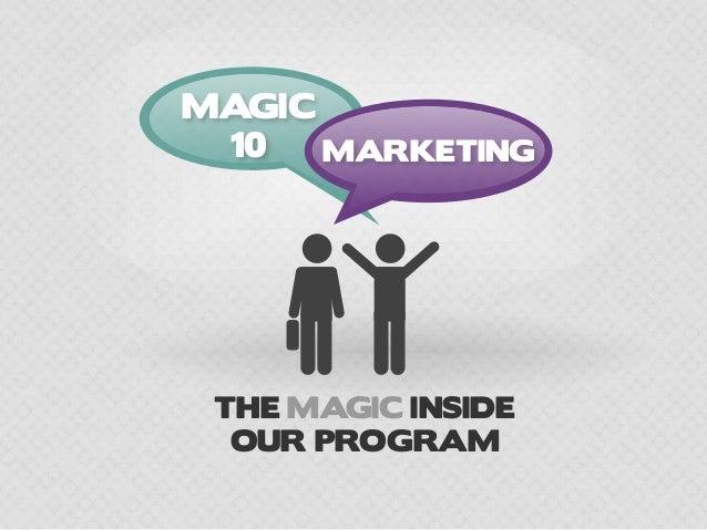 MAGIC 10 MARKETING THE MAGIC INSIDE OUR PROGRAM
