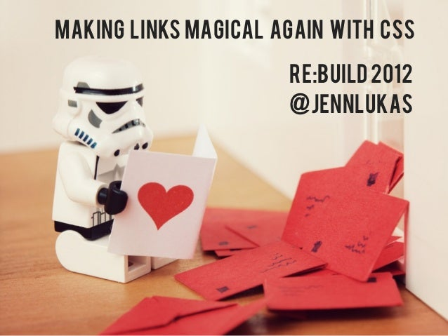 Making Links Magical Again with CSS                      Re:build 2012                      @jennlukas