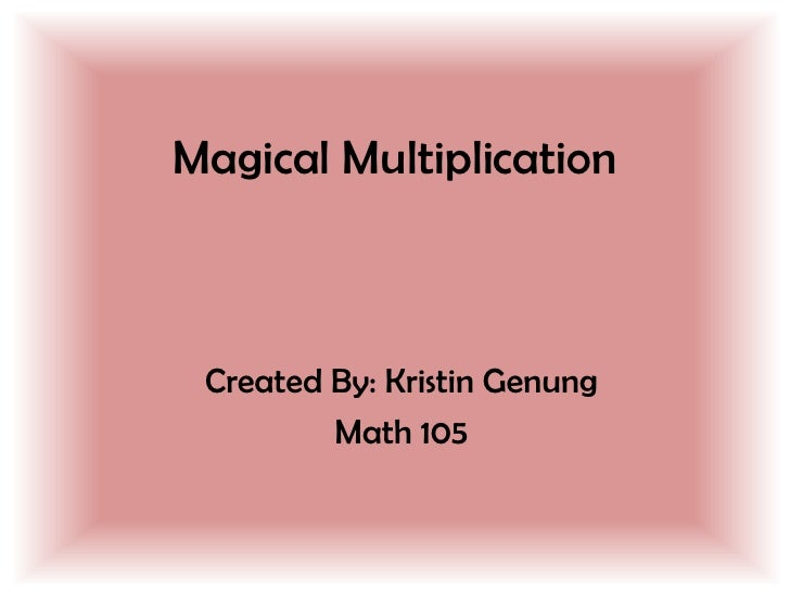 Magical Multiplication<br />Created By: Kristin Genung<br />Math 105<br />