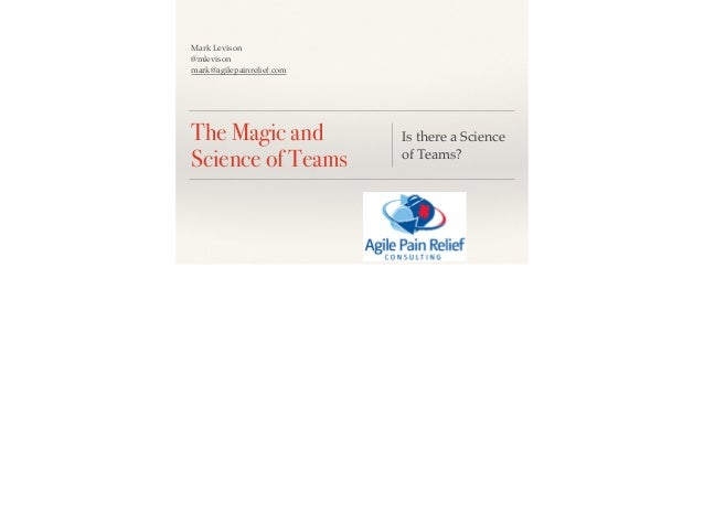 Mark Levison! @mlevison! mark@agilepainrelief.com  The Magic and Science of Teams  Is there a Science of Teams?