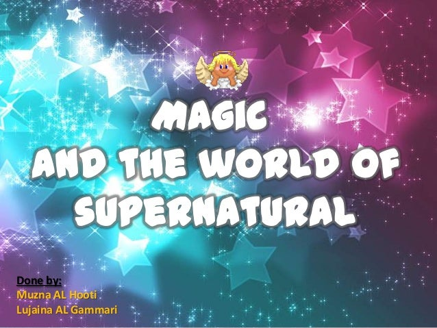 essay on supernatural world Free essay: supernatural in american fiction the oldest and strongest emotion of mankind is fear, and the oldest and strongest kind of fear is fear of the.