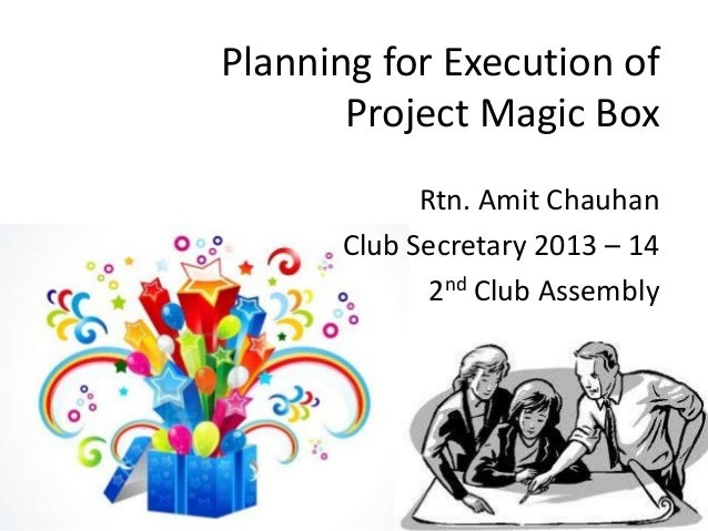 Planning for Execution of Project Magic Box Rtn. Amit Chauhan Club Secretary 2013 – 14 2nd Club Assembly