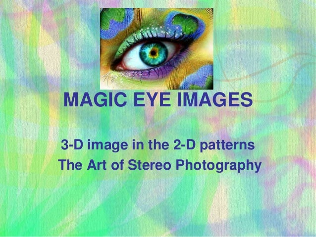 MAGIC EYE IMAGES3-D image in the 2-D patternsThe Art of Stereo Photography