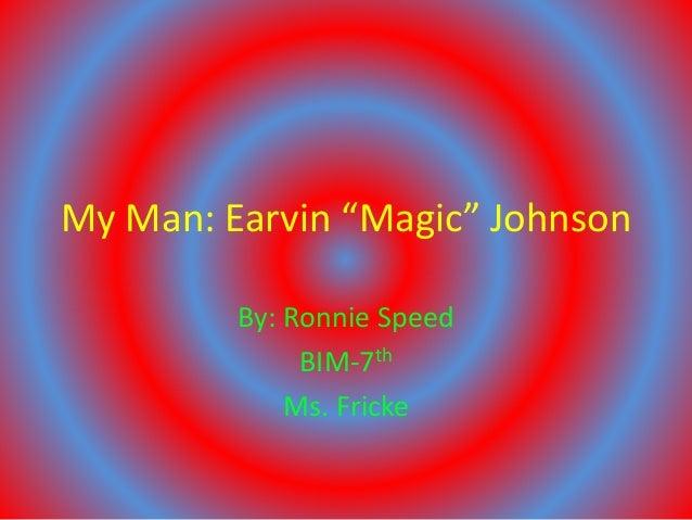 "My Man: Earvin ""Magic"" Johnson By: Ronnie Speed BIM-7th Ms. Fricke"