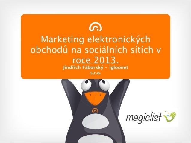 Marketing elektronickýchobchodů na sociálních sítích v         roce 2013.       Jindřich Fáborský - igloonet              ...