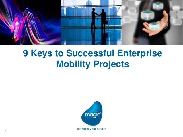 9 Keys to Successful Enterprise           Mobility Projects1