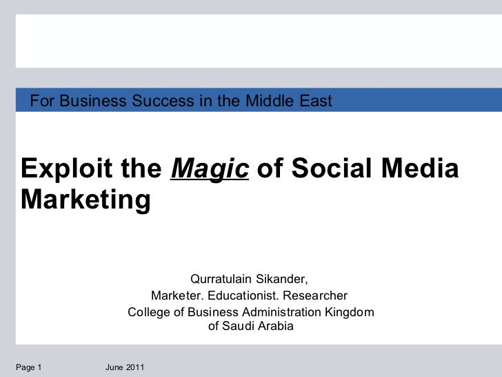 Exploit the  Magic  of Social Media Marketing  June 2011 Page  For Business Success in the Middle East Qurratulain Sikande...