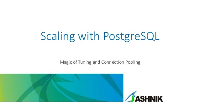 Scaling with PostgreSQL Magic of Tuning and Connection Pooling