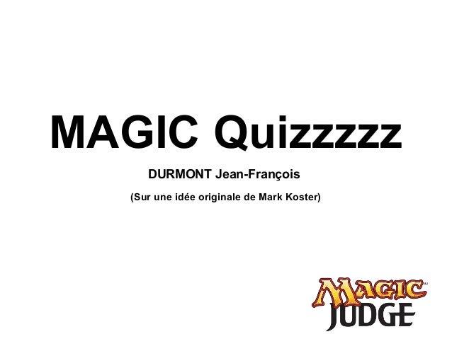 MAGIC Quizzzzz DURMONT Jean-François (Sur une idée originale de Mark Koster)