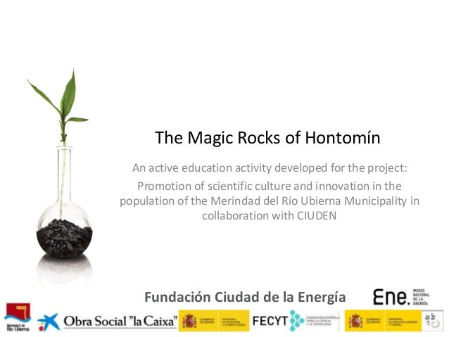 The Magic Rocks of Hontomín An active education activity developed for the project: Promotion of scientific culture and in...