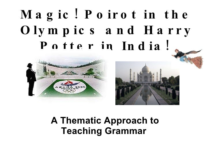 Magic! Poirot in the Olympics and Harry Potter in India!   A Thematic Approach to Teaching Grammar