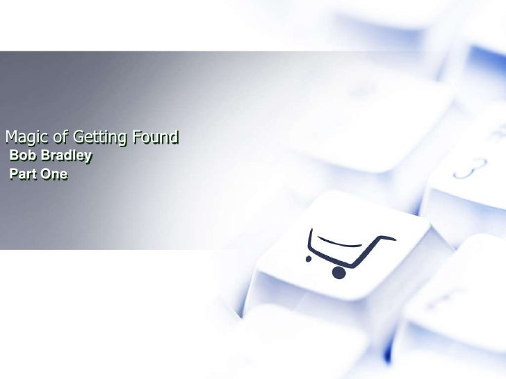 Magic of Getting Found Part I