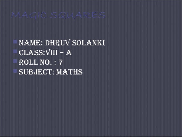  NAME: DHRUV SOLANKI  CLASS:VIII – A  ROLL NO. : 7  SUBJECT: MATHS