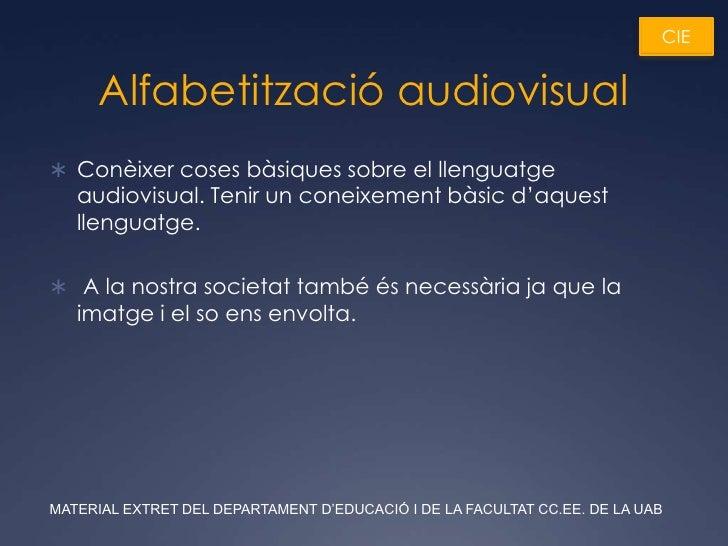 Alfabetització audiovisual<br />Conèixer coses bàsiques sobre el llenguatge audiovisual. Tenir un coneixement bàsic d'aque...