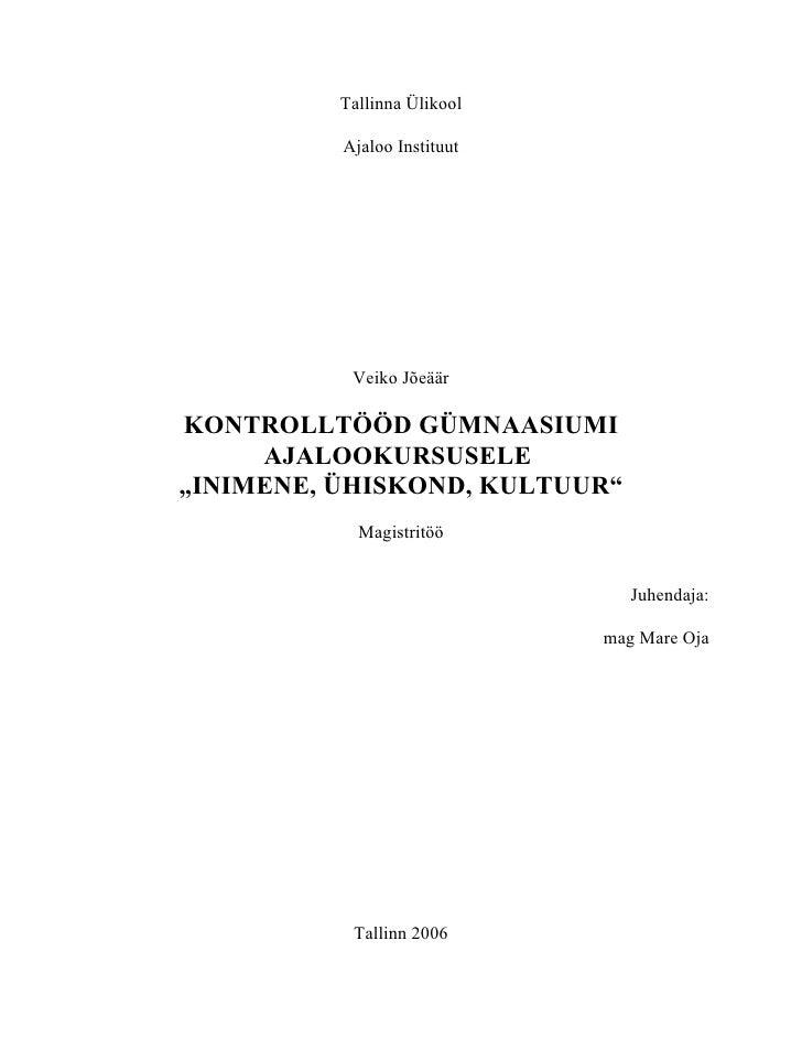 """Tallinna Ülikool          Ajaloo Instituut           Veiko JõeäärKONTROLLTÖÖD GÜMNAASIUMI     AJALOOKURSUSELE""""INIMENE, ÜHI..."""
