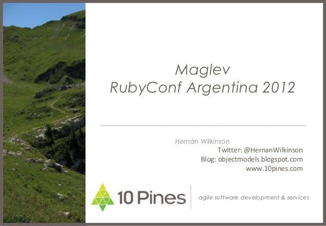 MaglevRubyConf Argentina 2012        Hernán Wilkinson                     Twitter: @HernanWilkinson               Blog: ob...