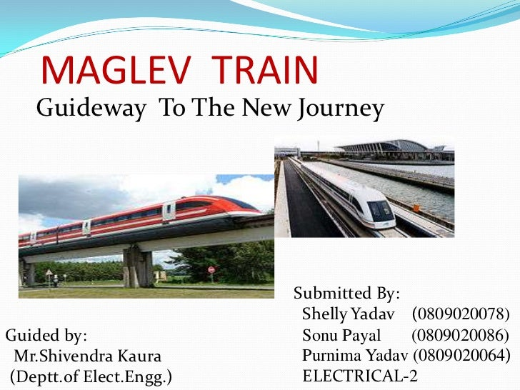 MAGLEV TRAIN    Guideway To The New Journey                         Submitted By:                          Shelly Yadav (0...