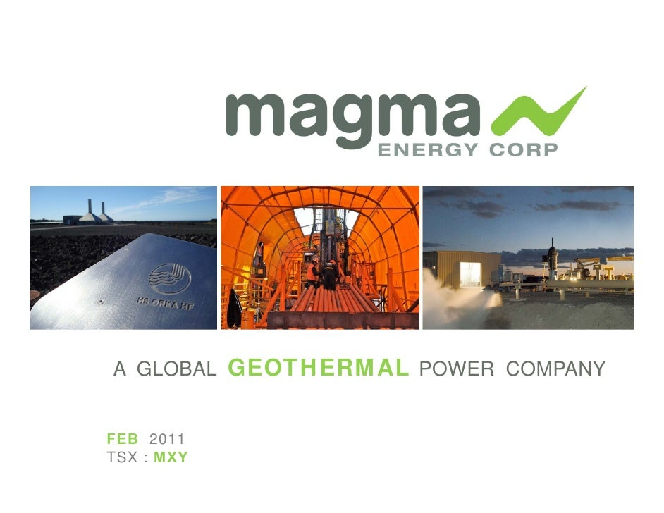 A GLOBAL GEOTHERMAL POWER COMPANYFEB 2011TSX : MXY