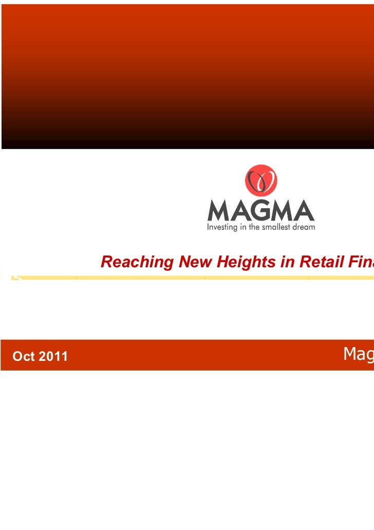 Reaching New Heights in Retail FinanceOct 2011                  1             Magma Fincorp Limited