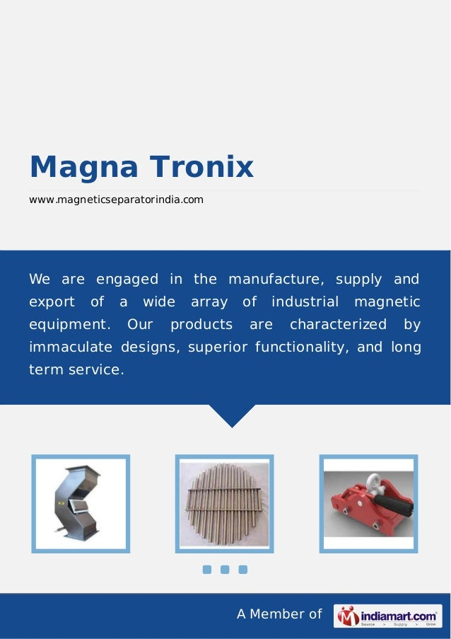 A Member of Magna Tronix www.magneticseparatorindia.com We are engaged in the manufacture, supply and export of a wide arr...