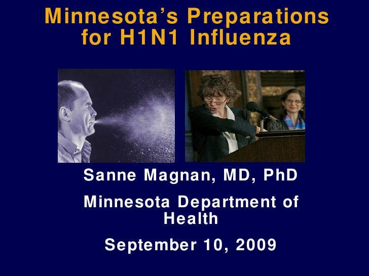 Minnesota's Preparations for H1N1 Influenza Sanne Magnan, MD, PhD Minnesota Department of Health September 10, 2009