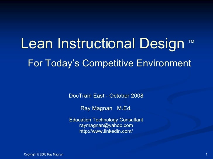 Lean Instructional Design  TM   For Today's Competitive Environment DocTrain East - October 2008 Ray Magnan  M.Ed. Educati...