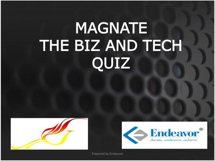 MAGNATETHE BIZ AND TECH      QUIZ     Powered by Endeavor