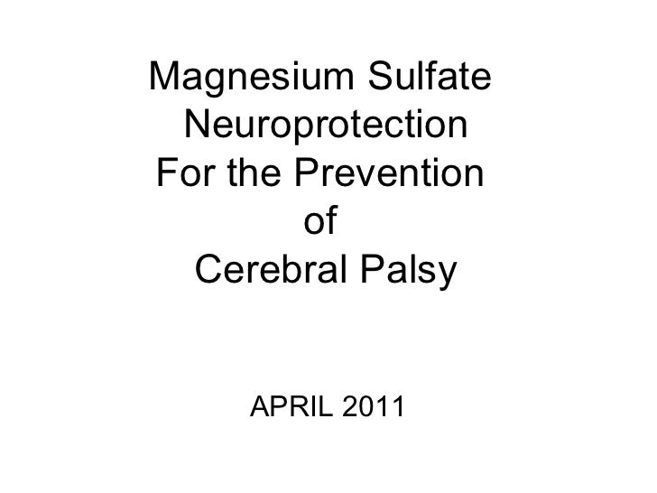 Magnesium Sulfate  Neuroprotection For the Prevention  of  Cerebral Palsy APRIL 2011
