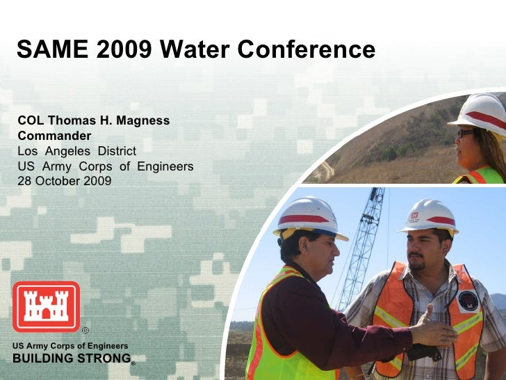 SAME 2009 Water Conference COL Thomas H. Magness Commander Los  Angeles  District US  Army  Corps  of  Engineers 28 Octobe...