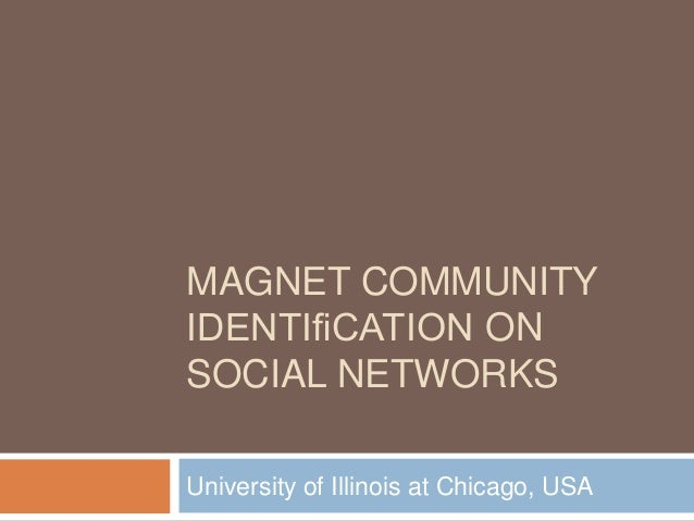 MAGNET COMMUNITY IDENTIfiCATION ON SOCIAL NETWORKS University of Illinois at Chicago, USA