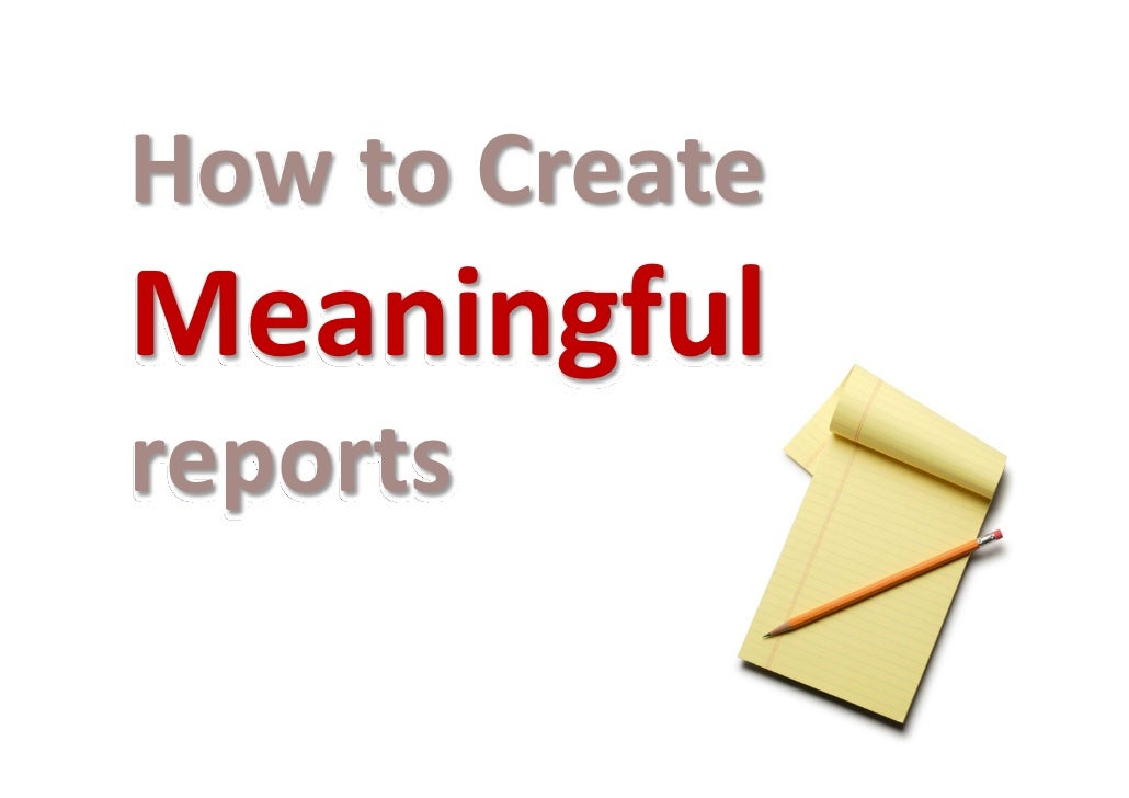 How to Create Meaningful Reports