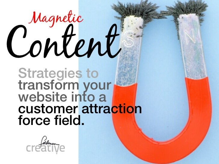 MagneticContentStrategies totransform yourwebsite into acustomer attractionforce field.
