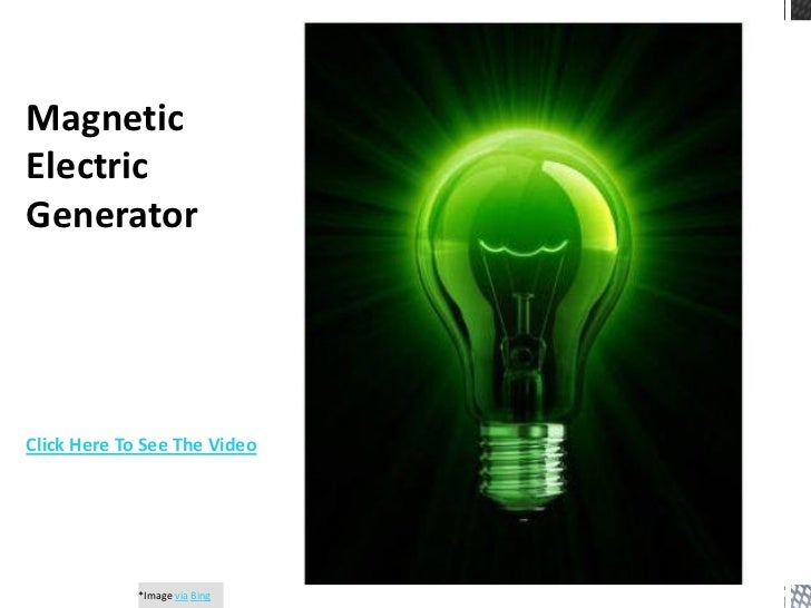 MagneticElectricGeneratorClick Here To See The Video             *Image via Bing