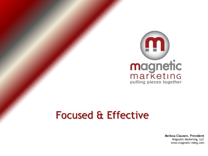 Focused & Effective                      Melissa Clausen, President                           Magnetic Marketing, LLC     ...