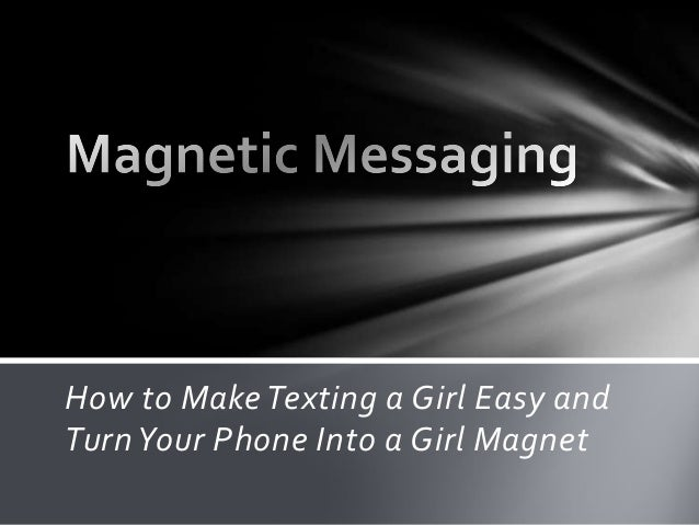 Magnetic Messaging- How to Make Texting a Girl Easy and Turn Your Phone Into a Chick Magnet