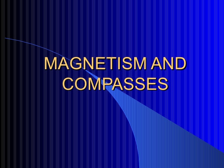MAGNETISM AND COMPASSES