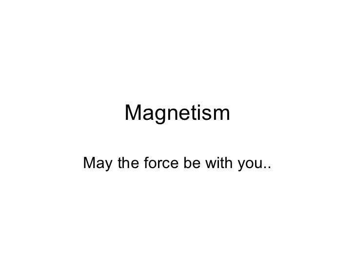 MagnetismMay the force be with you..