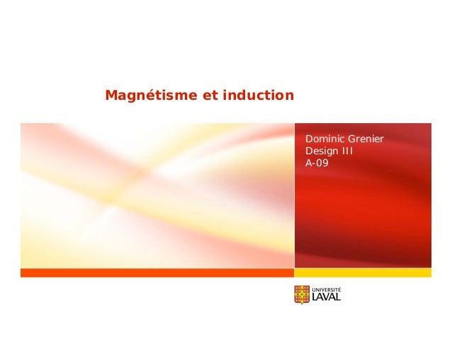Magnétisme et induction Dominic Grenier Design III A-09