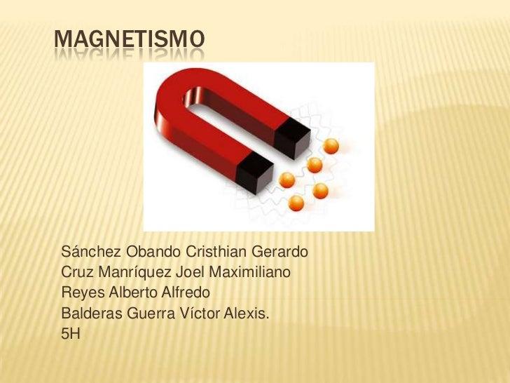 MAGNETISMOSánchez Obando Cristhian GerardoCruz Manríquez Joel MaximilianoReyes Alberto AlfredoBalderas Guerra Víctor Alexi...