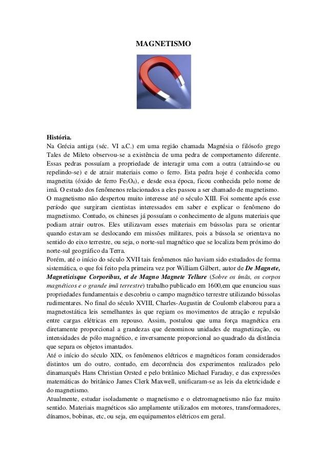 MAGNETISMOHistória.Na Grécia antiga (séc. VI a.C.) em uma região chamada Magnésia o filósofo gregoTales de Mileto observou...