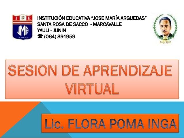"""INSTITUCIÓN EDUCATIVA """"JOSE MARÍA ARGUEDAS"""" SANTA ROSA DE SACCO - MARCAVALLE YAULI - JUNIN  (064) 391959"""