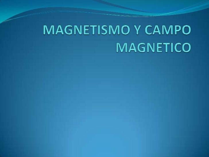 MAGNETISMO Y CAMPO MAGNETICO<br />
