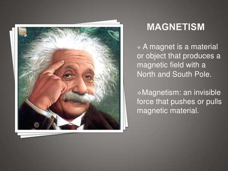  A magnet is a materialor object that produces amagnetic field with aNorth and South Pole.Magnetism:   an invisibleforce...
