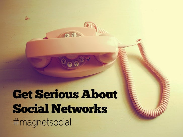 Get Serious AboutSocial Networks#magnetsocial