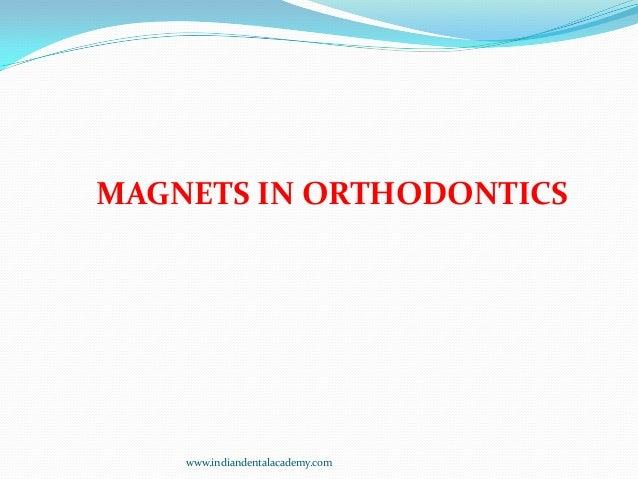 MAGNETS IN ORTHODONTICS  www.indiandentalacademy.com